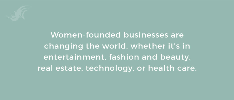 Women-founded businesses are changing the world, whether it's in entertainment, fashion and beauty, real estate, technology, or health care.